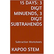 15 Subtraction Worksheets with 3-Digit Minuends, 3-Digit Subtrahends: Math Practice Workbook (15 Days Math Subtraction Series 10)