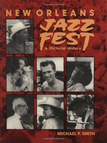 New Orleans Jazz Fest: A Pictorial History (Heritage Festivals Music)