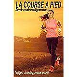 LA COURSE A PIED: Savoir courir intelligemment (French Edition)