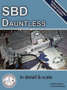 SBD Dauntless in Detail & Scale (Digital Detail & Scale Series Book 5) by [Kinzey, Bert]