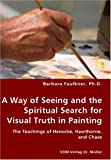 A Way of Seeing and the Spiritual Search for Visual Truth in Painting, Barbara Faulkner, 3836429780
