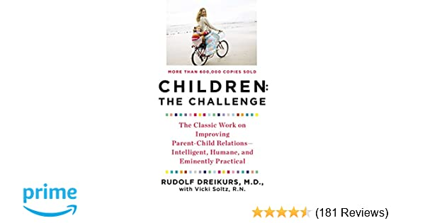 Children: The Challenge : The Classic Work on Improving Parent-Child ...