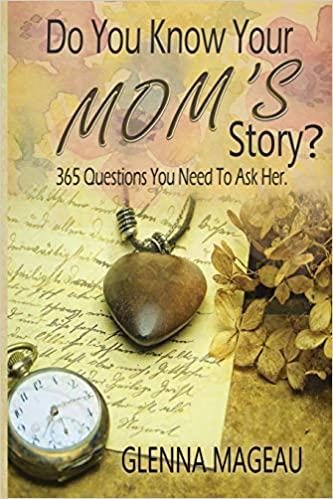 4a51bedd Do You Know Your Mom's Story?: 365 Questions You Need to Ask Her: Glenna  Mageau: 9781775269816: Amazon.com: Books