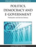 Politics, Democracy, and E-Government, Christopher G.  Reddick, 1615209336