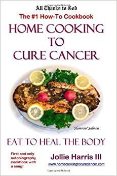 Home Cooking to Cure Cancer by Jollie Harris (2005-05-25)