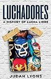 Luchadores: A History of Lucha Libre