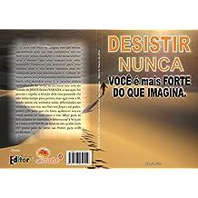 Desistir nunca! Você é muito mais forte do que imagina: Desistir nunca!  (Portuguese Edition)