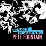 Big Bands Of The Swingin' Years: Pete Fountain (Digitally Remastered)