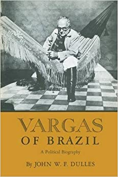 Vargas of Brazil: A Political Biography by John W. F. Dulles (2012-04-15)