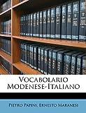 Vocabolario Modenese-Italiano, Pietro Papini and Ernesto Maranesi, 1147789789