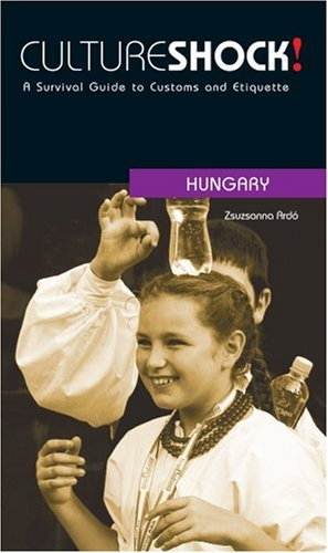 Culture Shock! Hungary: A Survival Guide to Customs and Etiquette (Culture Shock! Guides) (Cultureshock Hungary: A Survival Guide to Customs & Etiquette)