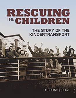 Rescuing the Children: The Story of the Kindertransport by [Hodge, Deborah]