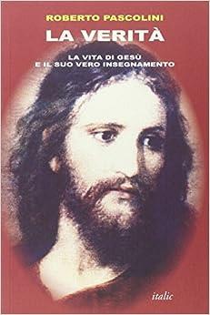 Book La verità. La vita di Gesù e il suo vero insegnamento