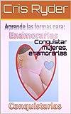Conquistar mujeres, enamorarlas (Spanish Edition)
