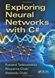 Exploring Neural Networks with C#, Rituparna Chaki and Nabendu Chaki, 1482233398