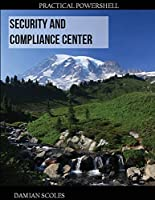 Practical PowerShell Security and Compliance Center Front Cover