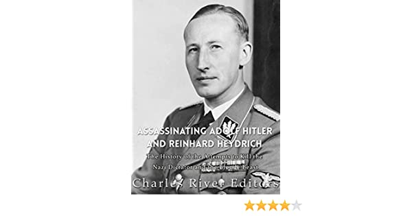 Assassinating Adolf Hitler and Reinhard Heydrich: The History of the Attempts to Kill the Nazi Dictator and the Blond Beast (English Edition) eBook: Charles River Editors: Amazon.es: Tienda Kindle