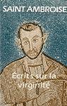 Saint Ambroise Ecrits Sur la Virginite par Marie-Gabriel