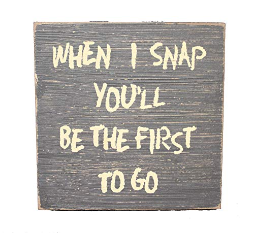 OBI Funny Wooden Wall Sign 5.5 inch - When I Snap You'll Be The First to Go - Primitive Small Square Plaque Distressed Black Finish ()