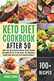 Keto Diet Cookbook After 50: More than 100 Delicious Ketogenic Recipes for Men and Women over 50 to Lose Weight, Cut Cholesterol, Restore Bone Health and Fight Diseases Naturally