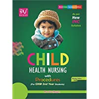 PV CHILD HEALTH NURSING WITH PROCEDURES (GNM 2ND YEAR STUDENTS)LATEST EDITION