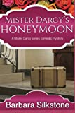 img - for Mister Darcy's Honeymoon: A Mister Darcy series comedy mystery (Mister Darcy series comedy mysteries) (Volume 6) book / textbook / text book