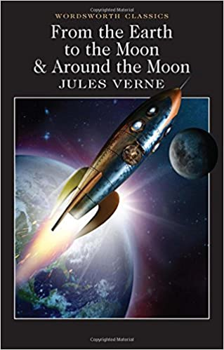 From the Earth to the Moon / Around the Moon (Wordsworth Classics) by Jules Verne (2011-08-05)
