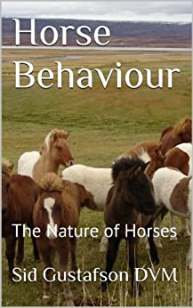 Horse Behavior: The Nature of Horses by [Gustafson DVM, Sid]