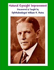 Natural Eyesight Improvement Discovered and Taught by Ophthalmologist William H. Bates: PAGE TWO - Better Eyesight Magazine (Black & White Edition)