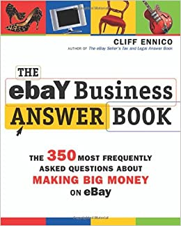 The Ebay Business Answer Book The 350 Most Frequently Asked Questions About Making Big Money On Ebay Ennico Cliff 9780814400456 Amazon Com Books