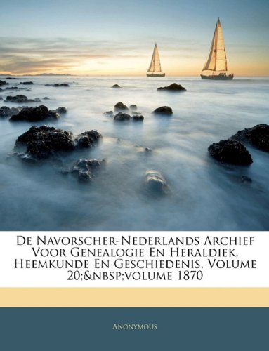 Download De Navorscher-Nederlands Archief Voor Genealogie En Heraldiek, Heemkunde En Geschiedenis, Volume 20; volume 1870 (Dutch Edition) ebook