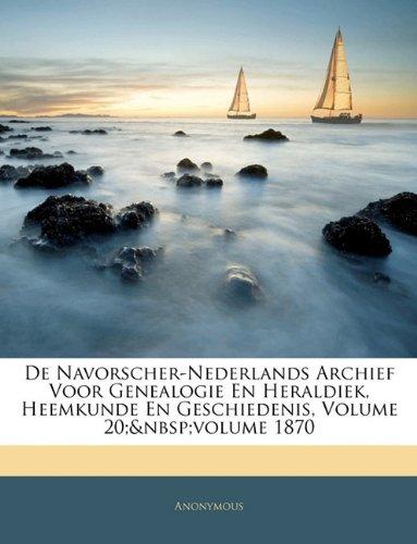 De Navorscher-Nederlands Archief Voor Genealogie En Heraldiek, Heemkunde En Geschiedenis, Volume 20; volume 1870 (Dutch Edition) PDF
