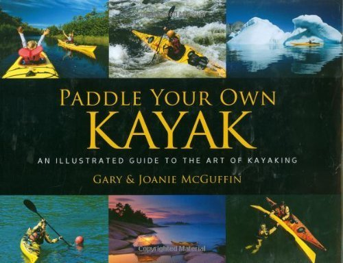 Paddle Your Own Kayak: An Illustrated Guide to the Art of Kayaking (Hardback) - Common by Boston Mills Press