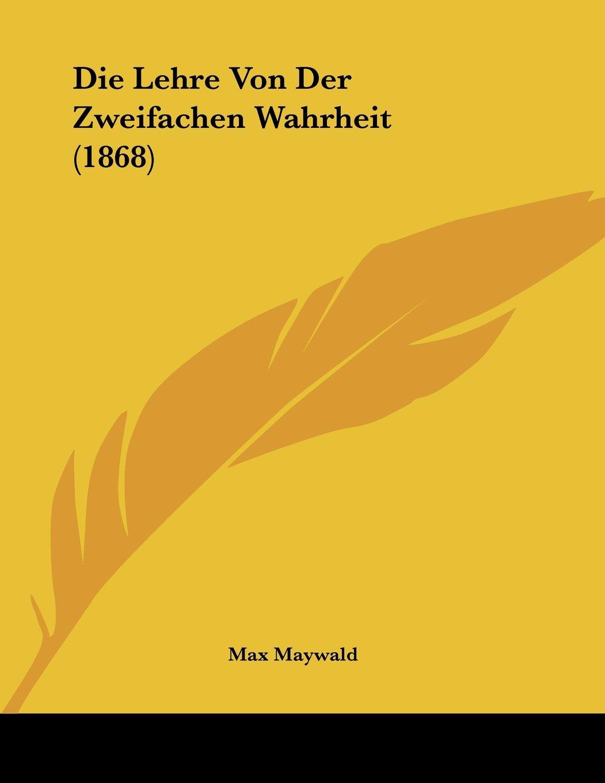 Die Lehre Von Der Zweifachen Wahrheit (1868) (German Edition) pdf