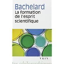 Gaston Bachelard: La Formation de L'Esprit Scientifique: Contribution a Une Psychanalyse de La Connaissance Objective