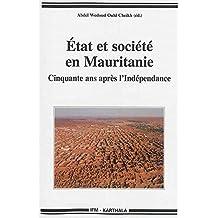 Etat et Societe En Mauritanie: Cinquante Ans Apres l'Independance