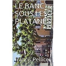 LE BANC SOUS LES PLATANES (French Edition)