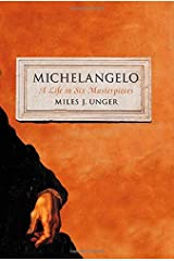 By Miles J. Unger Michelangelo: A Life in Six Masterpieces Hardcover