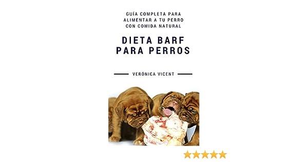 Dieta BARF para perros: Guía completa para alimentar a tu perro con comida natural (Spanish Edition) - Kindle edition by Verónica Vicent Cruz.