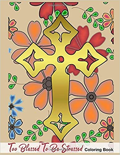 Faith Speciality Stationery - Too Blessed To Be Stressed: Fun Activity Coloring Book For Christian Faith Believer In Bible Christianity Spring Flower Pattern Large Size