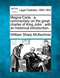 Magna Carta : a commentary on the great charter of King John : with an historical Introduction, William Sharp McKechnie, 1240067224