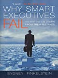 Why Smart Executives Fail: And What You Can Learn from Their Mistakes