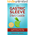 Gastric Sleeve Diet: A Comprehensive Gastric Sleeve Weight Loss Surgery Diet Guide (Gastric Sleeve Surgery, Gastric Sleeve Diet, Bariatric Surgery, Weight Loss Surgery, Maximizing Success Rate)