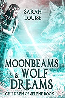 Moonbeams & Wolf Dreams: Children of Selene Book 1 by [Louise, Sarah]
