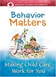 img - for Behavior Matters: Making Child Care Work for You (Redleaf Guides for Parents) book / textbook / text book