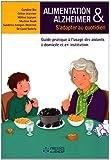 Alimentation & Alzheimer : S'adapter au quotidien - Guide pratique à l'usage des aidants à domicile et en institution