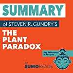 Summary of Steven R. Gundry's The Plant Paradox: Key Takeaways & Analysis | Sumoreads