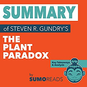 Summary of Steven R. Gundry's The Plant Paradox: Key Takeaways & Analysis Audiobook