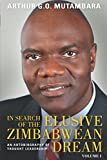 In Search of the Elusive Zimbabwean Dream: An Autobiography of Thought Leadership, Volume I
