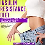 Insulin Resistance Diet: A Simple Solution to Control Blood Sugar, Lose Belly Fat, Cure Diabetes and Reclaim Your Health |  Source of Healthy